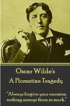 "Oscar Wilde - A Florentine Tragedy: ""Always forgive your enemies; nothing annoys them so much."""