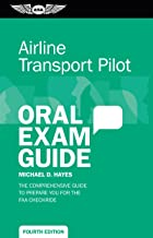 Airline Transport Pilot Oral Exam Guide: The comprehensive guide to prepare you for the FAA checkride (Oral Exam Guide Series)