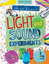 Super Science Light and Sound Experiments: 10 Amazing Experiments With Step-by-step Photographs (Super Science Experiments)