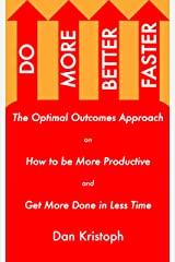Do More Better Faster: The Optimal Outcomes Approach on How to be More Productive and Get More Done in Less Time (Practical Productivity Book 2) Kindle Edition