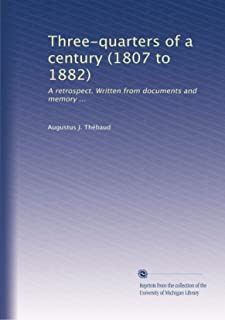 Three-quarters of a century (1807 to 1882): A retrospect. Written from documents and memory ...