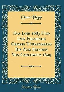 Das Jahr 1683 Und Der Folgende Grosse Türkenkrieg Bis Zum Frieden Von Carlowitz 1699 (Classic Reprint) (Italian Edition)