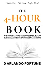 The 4-Hour Book: The Simple Path to Generate Leads, Build A Business, and Book Speaking Engagements Kindle Edition