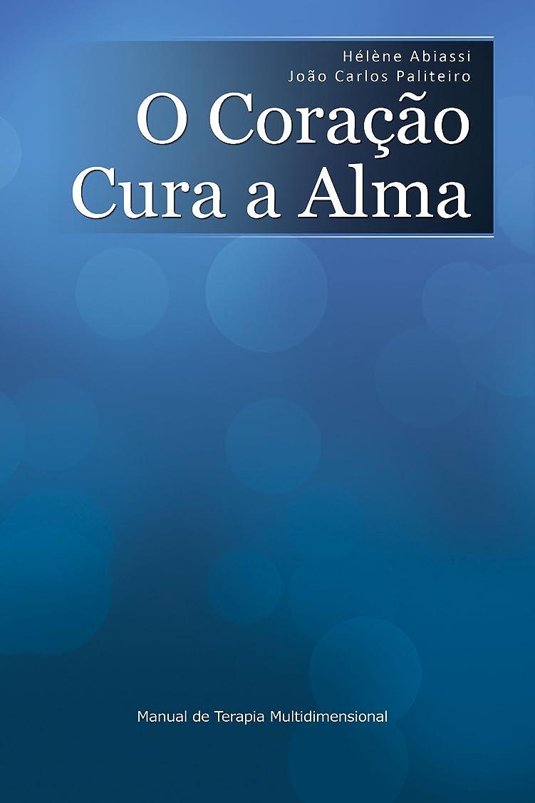 ライターお世話になった所有権O Cora??o Cura a Alma: Manual de Terapia Multidimensional (Portuguese Edition)