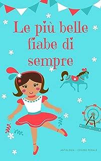 LE PIU' BELLE FIABE DI SEMPRE: Antologia di fiabe per bambini (Italian Edition)