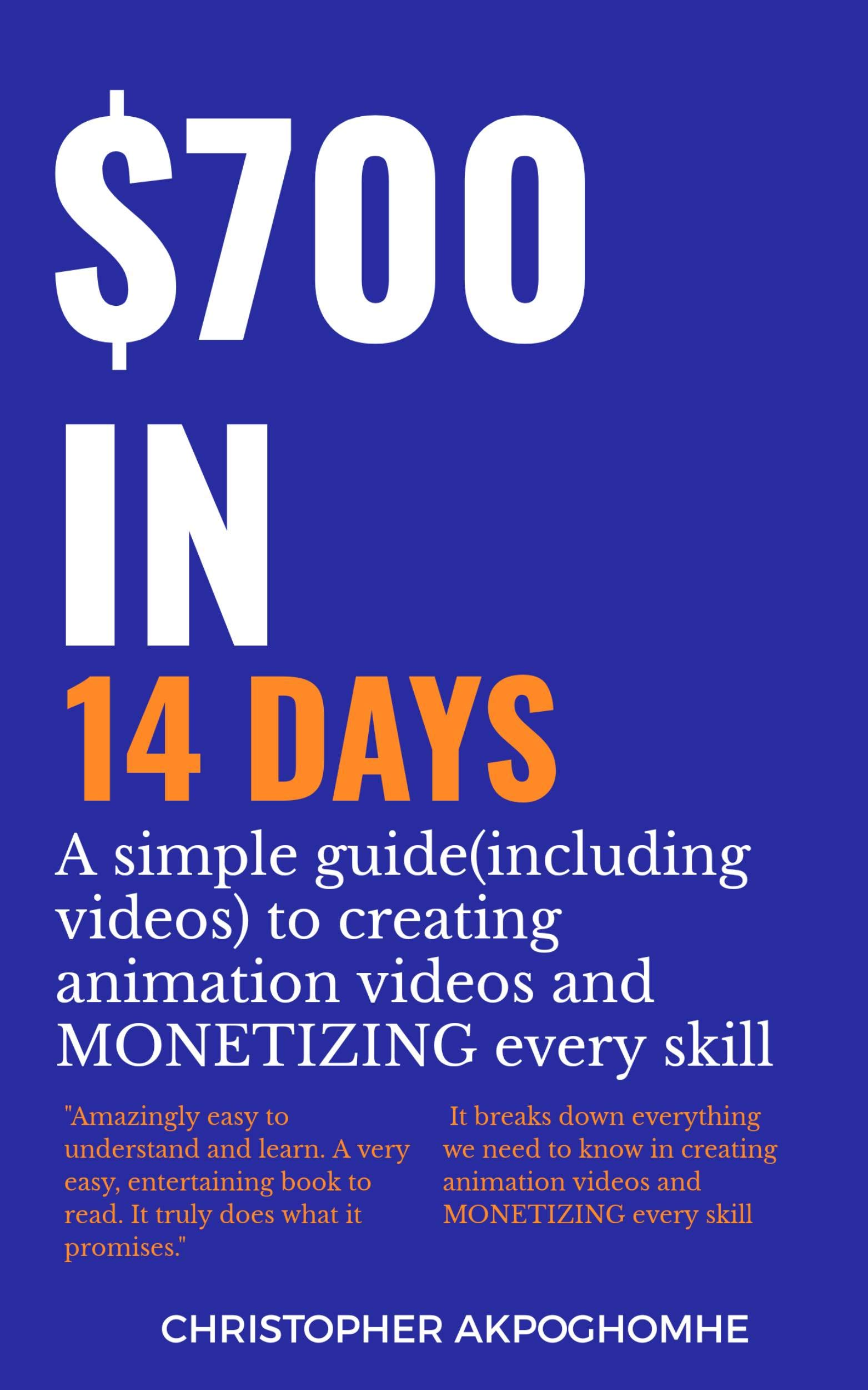 $700 IN 14 DAYS: A simple guide (including videos) on creating animation videos and MONETIZING every skill