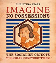 Imagine No Possessions: The Socialist Objects of Russian Constructivism (The MIT Press)