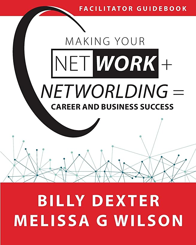 Making Your Net Work + Networlding = Career and Business Success: Facilitator'Guidebook (Making Your Net Work + Networlding Leadership Series)