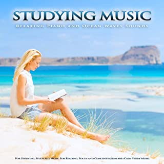 Studying Music: Relaxing Piano and Ocean Waves Sounds For Studying, Study Aid, Music For Reading, Focus and Concentration and Calm Study Music