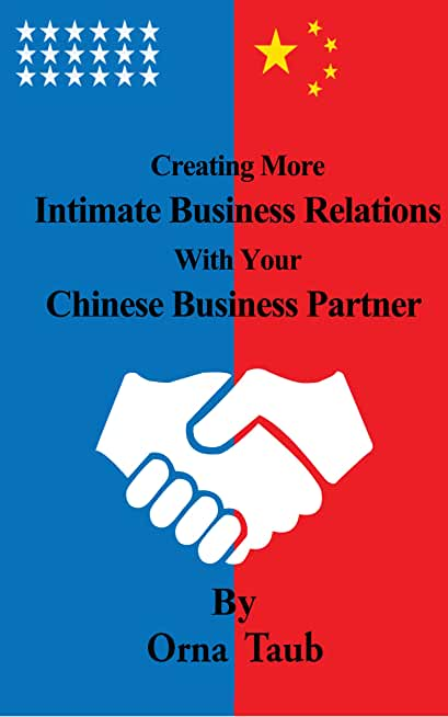 Creating More Intimate Business Relations With Your Chinese Business Partner (English Edition)