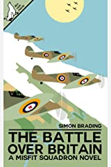 The Battle Over Britain (Misfit Squadron Book 1) Kindle Edition