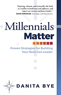 Millennials Matter: Proven Strategies for Building Your Next-Gen Leader