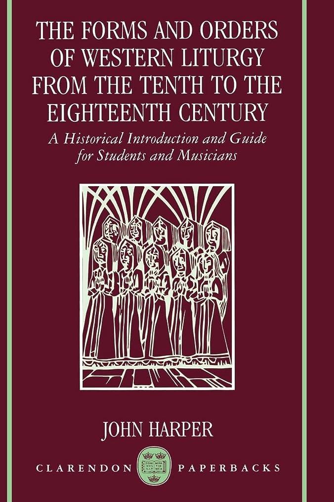歌手テープおじさんThe Forms and Orders of Western Liturgy from the Tenth to the Eighteenth Century: A Historical Introduction and Guide for Students and Musicians (Clarendon Paperbacks)