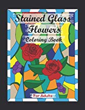 Stained Glass Flowers Coloring Book For Adults: Contains Various Stained Glass Flowers Relaxing antistress and to improve ...
