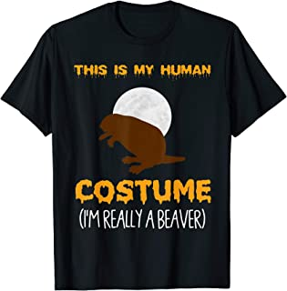 This Is My Human Costume I'm Really a Beaver T-Shirt