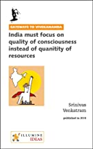 India must focus on the quality of consciousness instead of quantity of resources (Gateways to Vivekananda Book 13)