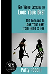 Six-Word Lessons to Look Your Best: 100 Six-Word Lessons to Look Your Best from Head to Toe (The Six-Word Lessons Series Book 2) Kindle Edition