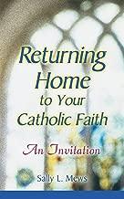 Returning Home to Your Catholic Faith: An Invitation