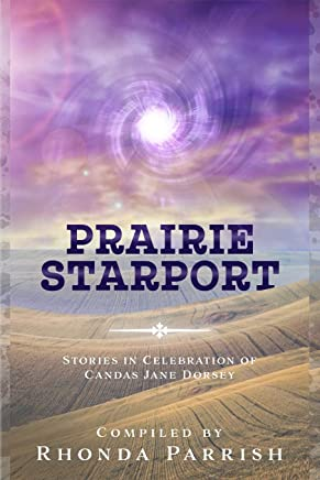 Prairie Starport: Stories in Celebration of Candas Jane Dorsey