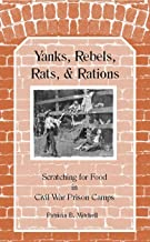 Yanks, Rebels, Rats, and Rations: Scratching for Food in Civil War Prison Camps