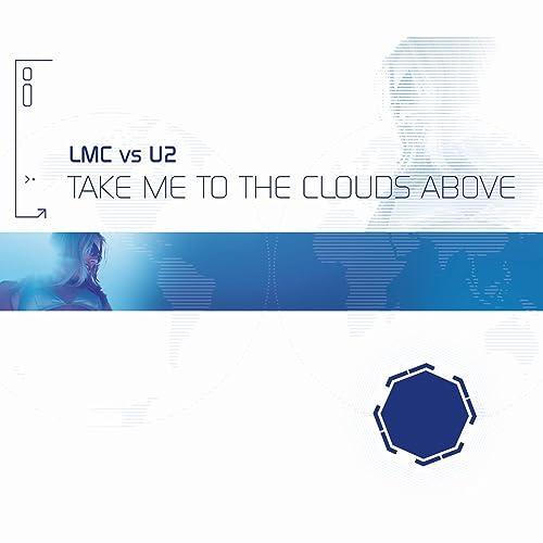 Take Me To The Clouds Above (LMC Vs  U2 / Remixes)