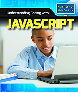 Understanding Coding With Javascript (Spotlight on Kids Can Code)