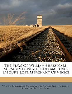 The Plays of William Shakspeare: Midsummer Night's Dream. Love's Labour's Lost. Merchant of Venice