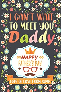 I Can't Wait to Meet You Daddy Happy Father's Day Lots Of Love From Bump.: Amazing Notebook Journal Gift for Father's Day,...