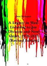 A Legacy in Wax: Listening to Joy Division and New Order, 1976-2017 (Revised Edition)