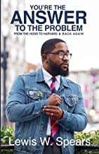 You're The Answer To The Problem: From the Hood to Harvard and Back Again