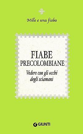 Fiabe precolombiane: Vedere con gli occhi degli sciamani (Mille e una fiaba Vol. 9)