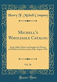Michell's Wholesale Catalog, Vol. 36: Seeds, Bulbs, Plants and Supplies for Florists and Market Gardeners; June, July, August, 1926 (Classic Reprint)