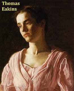 125 Color Paintings of Thomas Eakins (Thomas Cowperthwait Eakins) - American Realist Painter (July 25, 1844 - June 25, 1916)