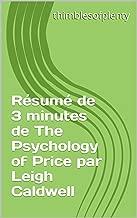 Résumé de 3 minutes de The Psychology of Price par Leigh Caldwell (thimblesofplenty 3 Minute Business Book Summary t. 1) (French Edition)