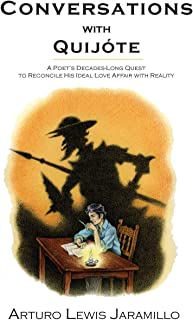 Conversations with Quijote: A Poet's Decades-Long Quest to Reconcile His Ideal Love Affair with Reality
