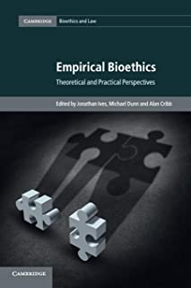 Empirical Bioethics: Theoretical and Practical Perspectives (Cambridge Bioethics and Law)