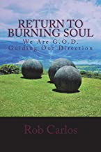 Return To Burning Soul: We Are G.O.D. Guiding Our Direction: Return to Burning Soul