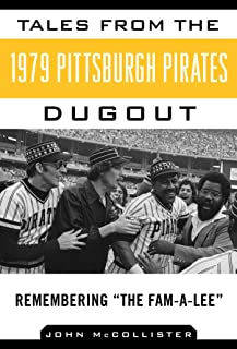 Tales from the 1979 Pittsburgh Pirates Dugout: Remembering ?The Fam-A-Lee? (Tales from the Team)