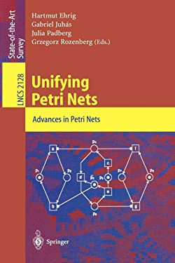 Unifying Petri Nets: Advances in Petri Nets (Lecture Notes in Computer Science (2128))