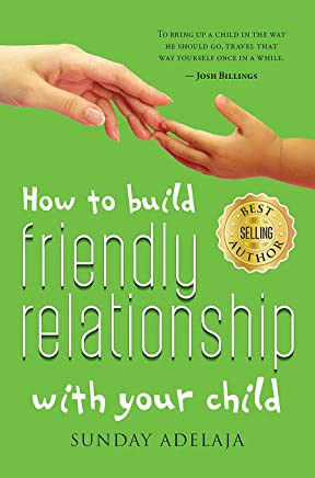 How to Build Friendly Relationship with Your Child (English Edition)