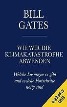 Wie wir die Klimakatastrophe abwenden: Welche Lösungen es gibt und welche Fortschritte nötig sind (German Edition)