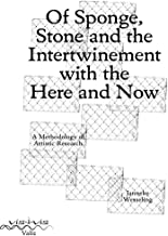 Of Sponge, Stone and the Intertwinement with the Here and Now: A Methodology of Artistic Research