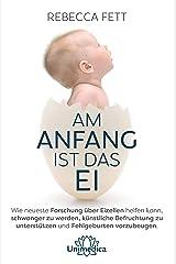 Am Anfang ist das Ei: Wie neuste Forschung über Eizellen helfen kann, schwanger zu werden, künstliche Befruchtung zu unterstützen und Fehlgeburten vorzubeugen. (German Edition) Kindle Edition
