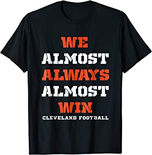 Funny We Almost Always Almost Win T shirt