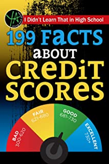 I Didn T Learn That in High School: 199 Facts about Credit Scores