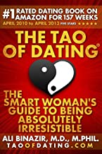 The Tao of Dating: The Smart Woman's Guide to Being Absolutely Irresistible by Ali Binazir MD (4-Apr-2013) Paperback