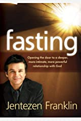 Fasting: Opening the Door to a Deeper, More Intimate, More Powerful Relationship With God (English Edition) eBook Kindle