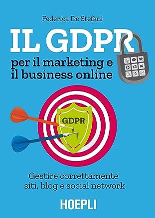 Il GDPR per il marketing e il business online: Gestire correttamente siti, blog e social network