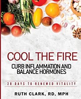 Cool the Fire: Curb Inflammation and Balance Hormones: 28 Days to Renewed Vitality
