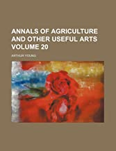 Annals of Agriculture and Other Useful Arts Volume 20